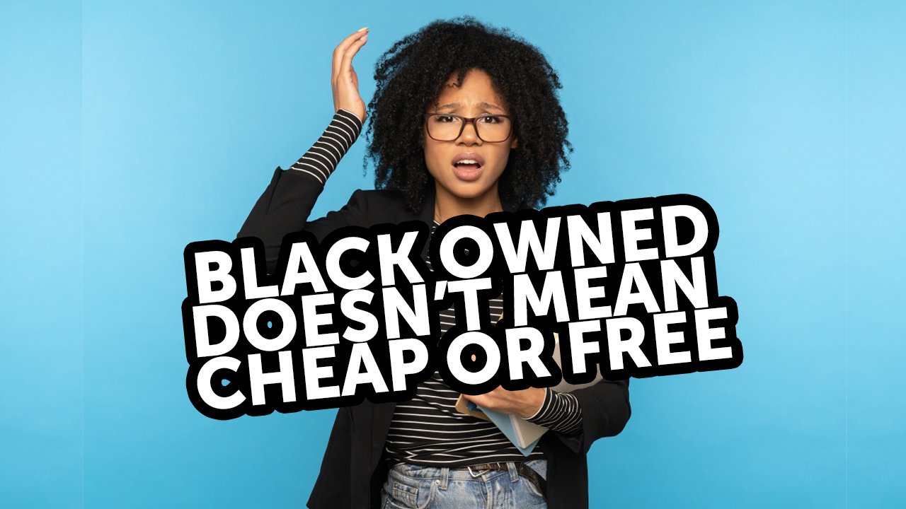 DISCUSSIONSMoving away from the myth that black owned means cheap or free